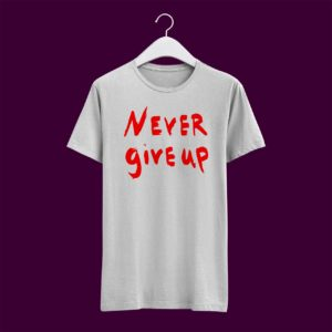 never give up premium tshirt